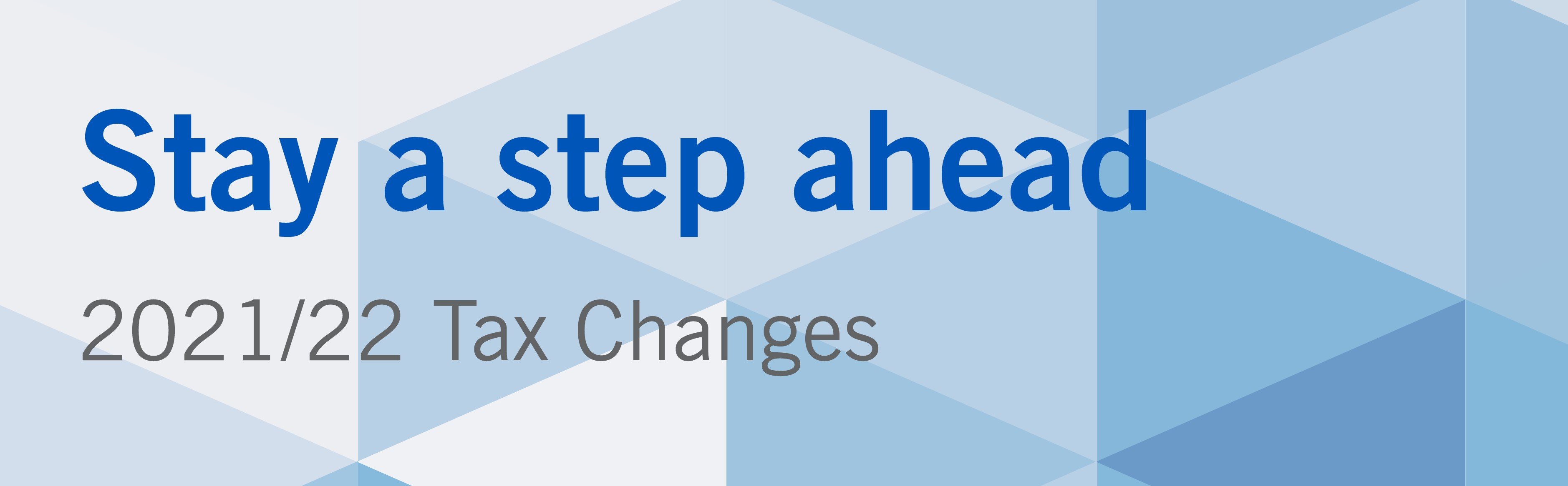 Stay ahead of possible tax changes